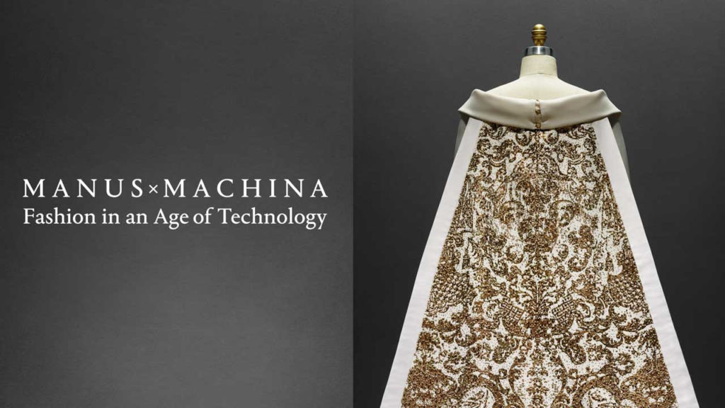 Manus x Machina: Fashion in an Age of Technology.